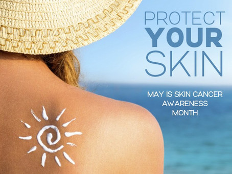 May is Skin Cancer Awareness Month! Learn why this is so important…