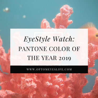 EyeStyle Watch: Pantone Color of the Year 2019