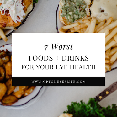 7 Worst Foods + Drinks for Your Eye Health