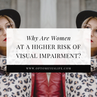 Why Are Women at Higher Risk of Visual Impairment?