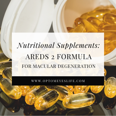 Nutritional Supplements: AREDS 2 Formula for Macular Degeneration