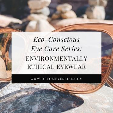 Eco-Conscious Eye Care Series – Part 1: Environmentally Ethical Eyewear