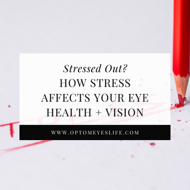 Stressed Out? How Stress Affects Your Eye Health + Vision