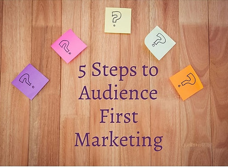 The 5 Steps to Audience First Marketing