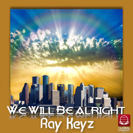 """We Will Be Alright"" - Ray Keyz"