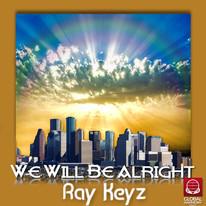"""""""We Will Be Alright"""" - Ray Keyz"""