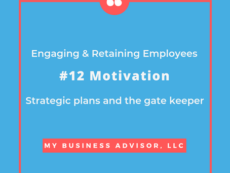 Day # 12 Engaging & Retaining Employees Motivation, Strategic Plans and the Gate Keeper