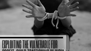 Exploiting the Vulnerable for profit: Child Trafficking in India