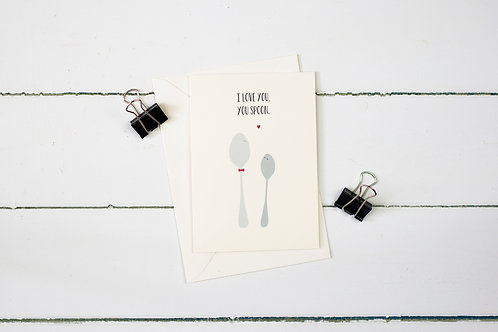 I love you, you spoon- greetings card