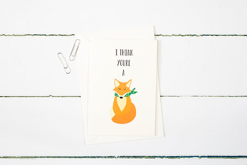 I think you're a fox greetings card