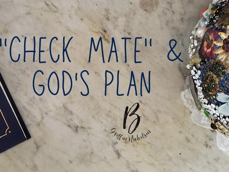 """""""Check Mate"""" & God's Plan"""