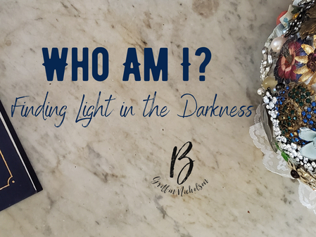 Who Am I? | Finding Light in the Darkness