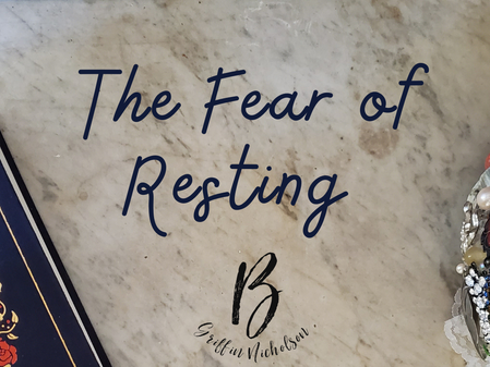 The Fear of Resting