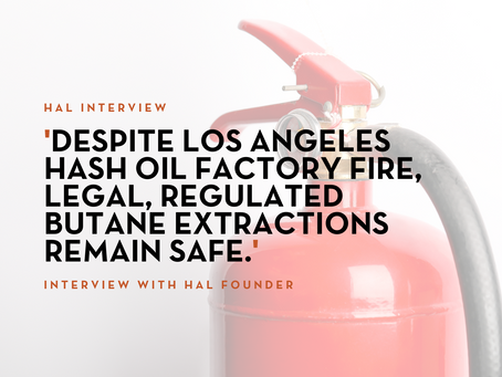 'Despite Los Angeles hash oil factory fire, legal, regulated butane extractions remain safe.'