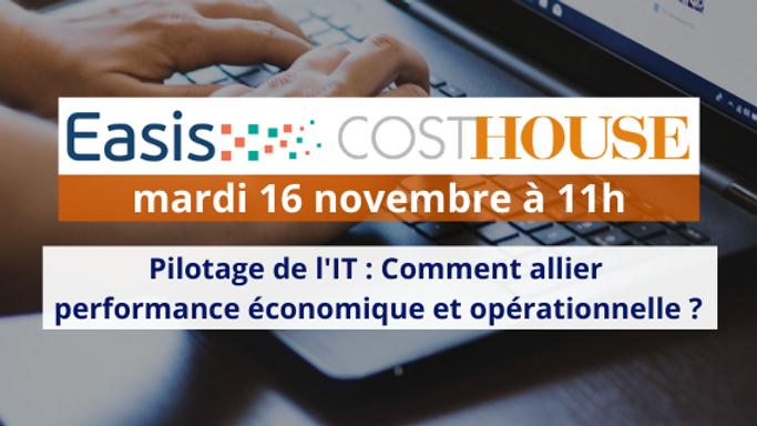 Webinar Easis / Cost House : Pilotage de l'IT : comment allier performance économique et opérationnelle ?