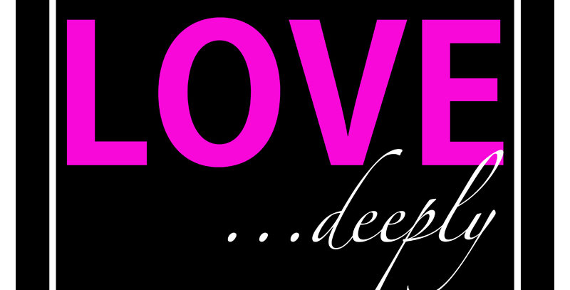 LOVE ...deeply (Print - *9 Colors Available*)