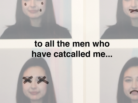 to all the men who have catcalled me...