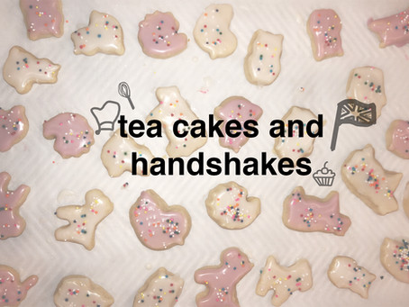 tea cakes and handshakes