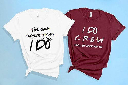 The one where I say I Do |  Friends TV Bachelorette Party Shirts