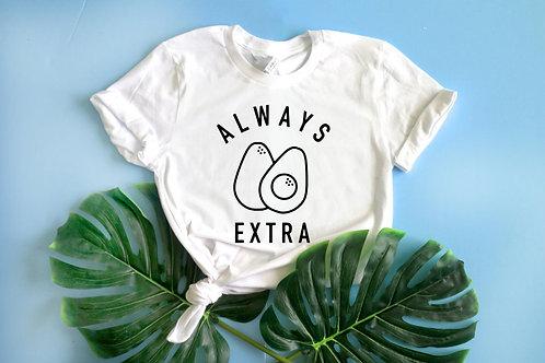 Always Extra Shirt | Avocado Shirt | Trendy Summer Tee