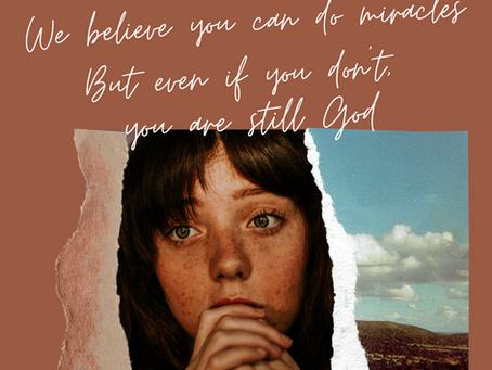 . . . you are still God.