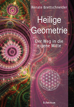 Heilige Geometrie - Der Weg in die eigene Mitte - Renate Brettschneider