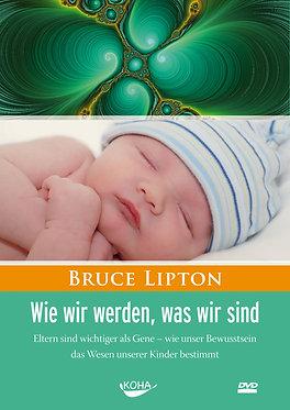 Wie wir werden, was wir sind - Bruce Lipton