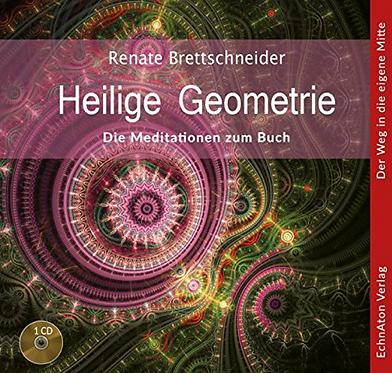 Heilige Geometrie: Die Meditationen zum Buch  - Renate Brettschneider