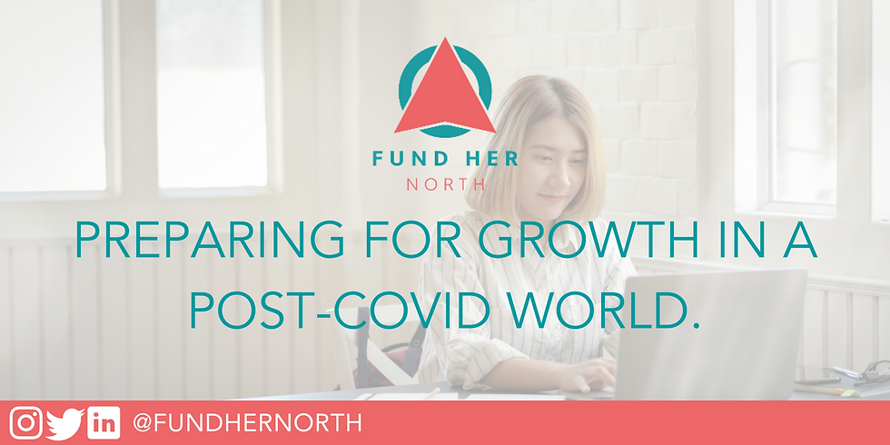 Fund Her North: Preparing for growth in a post-Covid world.