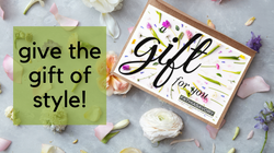 give the gift of style!
