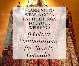 Planning to Wear a Gota Patti Lehenga for Your Wedding? 9 Colour Combinations for You to Consider.