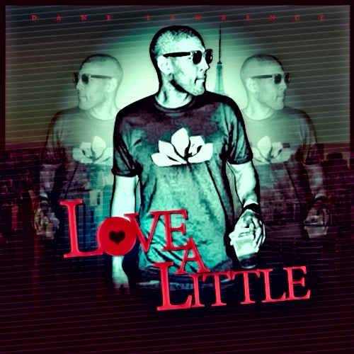Dane Lawrence - Love A Little