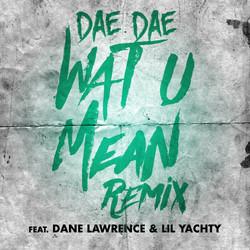 Dae Dae - What U Mean Remix (Gourmet Mix)