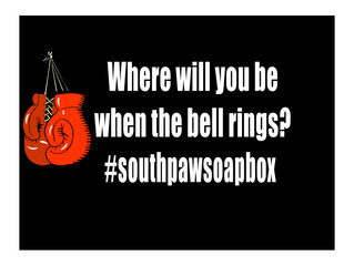 #southpawsoapbox Where will you be when the bell rings?
