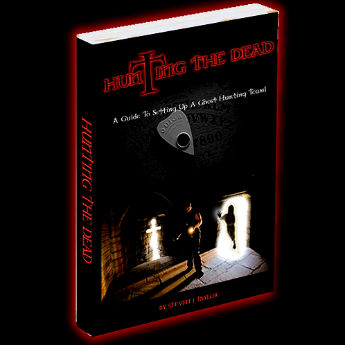 A Guide To Setting Up A Ghost Hunting Team (Hunting the Dead eBook)
