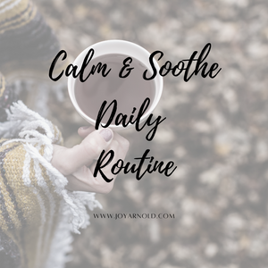Calm & Soothe Daily Routine