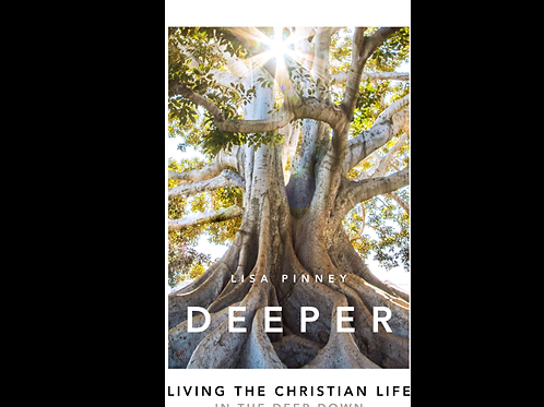 DEEPER Living the Christian Life In the Deep Down