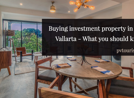 What you need to know before buying investment property in Puerto Vallarta.