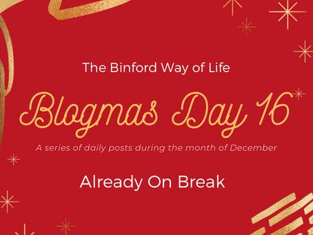 Blogmas Day 16 : Already on Break