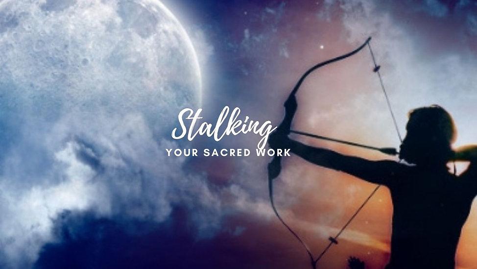 Stalking Your Sacred Work.jpg
