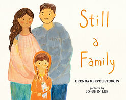 Still a Family by Brenda Reeves Sturgis, illustrated by Jo-Shin Lee