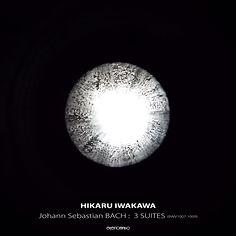 """Hikaru Iwakawa """"Johann Sebastian BACH : 3 SUITES (BWV1007-1009)"""""""