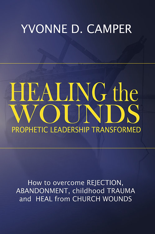 HEALING THE WOUNDS, Prophetic Leadership Transformed