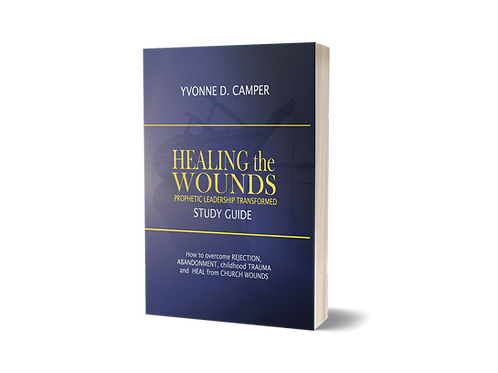 HEALING THE WOUNDS; Prophetic Leadership Transformed