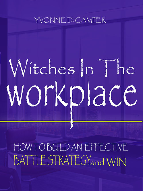WITCHES IN THE WORKPLACE - Building an effective battle strategy