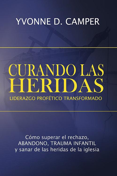 CURANDO LAS HERIDAS - Liderazgo Profetico Transformado