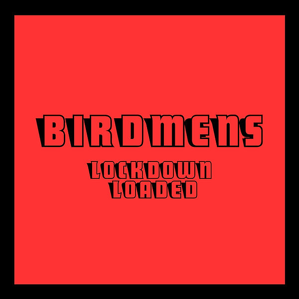 Birdmens_Lockdown and Loaded_album artwo