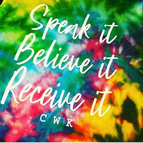 Speak it. Believe it.Recieve it.   (SoulDyeEdition)
