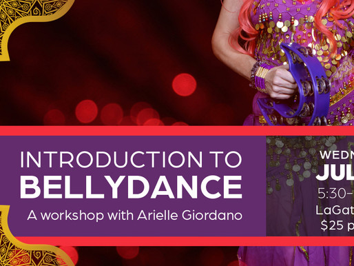 You are invited to a Belly Dance Workshop  July 14th  5:30-6:45P! Join the Fun!