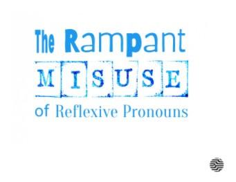 The Rampant Misuse of Reflexive Pronouns